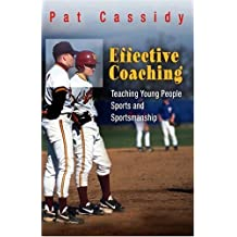 Effective Coaching: Teaching Young People Sports and Sportsmanship by Pat Cassidy (2005-05-12)