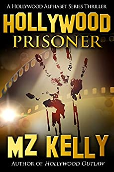 Hollywood Prisoner: A Hollywood Alphabet Series Thriller by [Kelly, M.Z.]