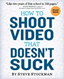 How to Shoot Video that Doesn't Suck, Steve Stockman, 0761163239