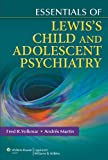 img - for Essentials of Lewis's Child and Adolescent Psychiatry (Essentials Of. (Lippincott Williams & Wilkins)) book / textbook / text book
