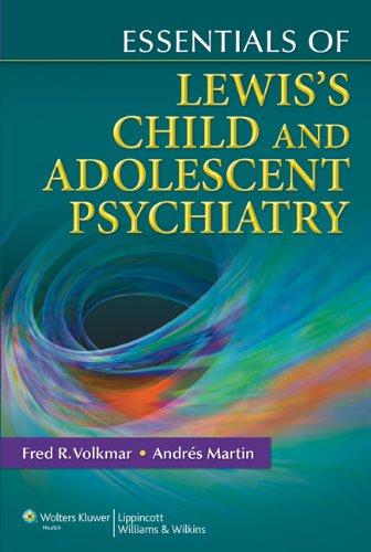 Essentials of Lewis's Child and Adolescent Psychiatry (Essentials Of... (Lippincott Williams & Wilkins))
