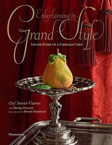 Entertaining in Grand Style: Savoir Faire of a Parisian Chef by Chef James Viaene, Nadège Forestier