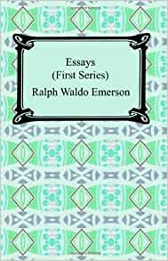 emerson essays amazon Nature ebook: ralph waldo emerson: amazonin: kindle store  every year emerson made a lecture tour and these lectures were the source of most of his essays nature (1836), his first published work, contained the essence of his transcendental philosophy , which views the world of phenomena as a sort of symbol of the inner life and emphasizes.