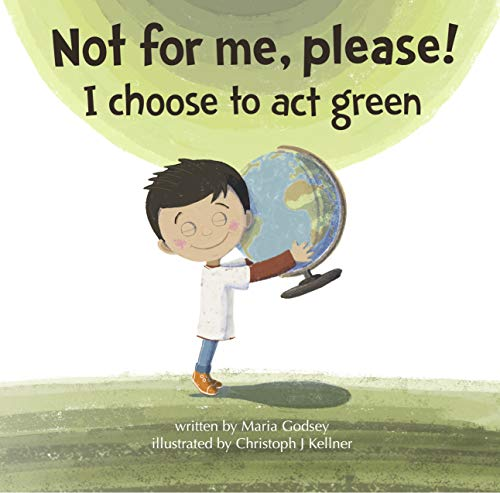 Not for me, please!: I choose to act green by [Godsey, Maria]