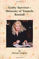 Guilty Survivor - Memoirs Of Tamerla Kendall by Marianne Stephens (2011-10-31)