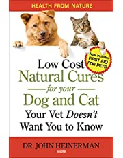 Low Cost Natural Cures for Your Dog and Cat Your Vet Doesn't Want You to Know