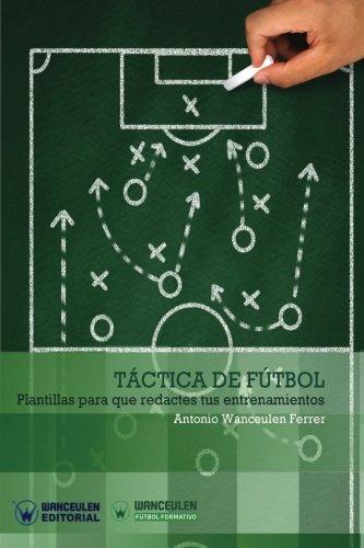 TACTICA DE FUTBOL: Plantillas para que redactes tus entrenamientos (Wanceulen Futbol Formativo)  [Wanceulen Ferrer, Antonio] (Tapa Blanda)