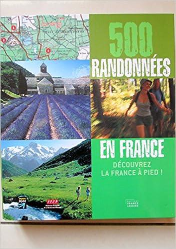 500 randonnées en france découvrez la france à pied