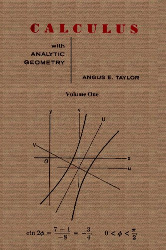 Calculus with Analytic Geometry by Angus E. Taylor Vol. 1