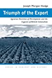 Triumph of the Expert : Agrarian Doctrines of Development and the Legacies of British Colonialism, Hodge, Joseph Morgan, 0821417177