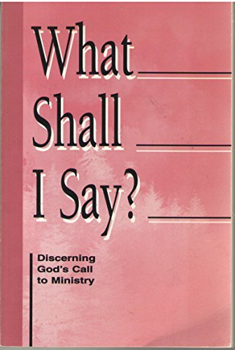 What Shall I Say?: Discerning God's Call to Ministry : A Resource from the Division for Ministry, the Evangelical Lutheran Church in America (Call Shall)