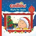 Caillou Waits for Santa: Christmas Sp...
