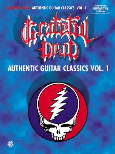 - Grateful Dead -- Authentic Guitar Classics, Vol 1: Authentic Guitar TAB