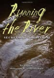 Running the River: Secrets of the Sabine (River Books, Sponsored by The Meadows Center for Water and the Environment, Texa)