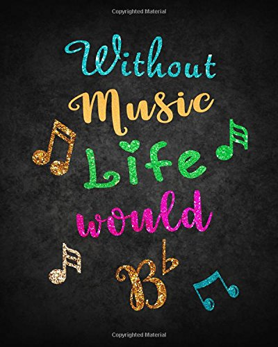 Download Without Music Life Would Bb: Music Teacher Gift Appreciation Book Journal Thank You Teacher's Day Year End Notebooks Gifts ebook