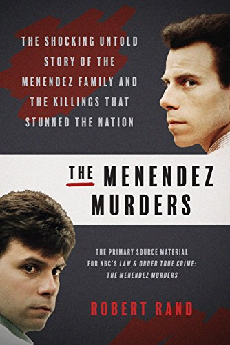 The Menendez Murders: The Shocking Untold Story of the Menendez Family and the Killings that Stunned the Nation (Law And Order True Crime The Menendez Brothers)