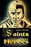 Saints and Heroes, Andrew Schultz, 0595096336