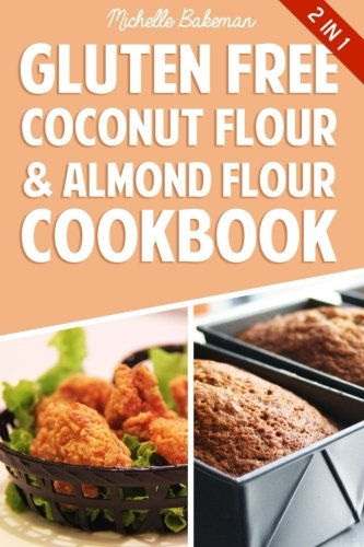 Gluten Free Coconut Flour & Almond Flour Cookbook: Delicious Low Carb Recipes (Best Coconut Flour Recipes)