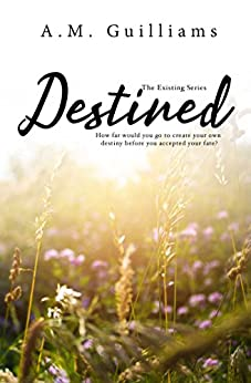 Destined (The Existing Series Book 3) by [Guilliams, A.M.]