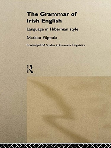 The Grammar of Irish English: Language in Hibernian Style (Routledge Studies in Germanic Linguistics) Pdf