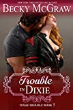 Trouble In Dixie: Texas Trouble Series Book 5