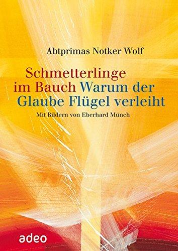 Schmetterlinge im Bauch (mit Bildern von Eberhard Münch): Warum der Glaube Flügel verleiht. Mit Bildern von Eberhard Münch.