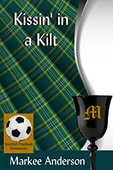 Kissin' in a Kilt (Scottish Football Romances Book 2) by [Anderson, Markee]