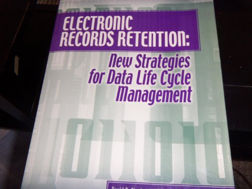 Electronic records retention: New strategies for data life cycle management (Cycle Electronics)
