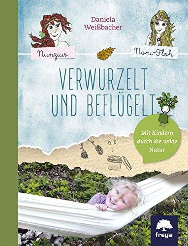 Verwurzelt und beflügelt: Mit Kindern durch die wilde Natur