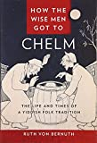 "Ruth von Bernuth, ""How the Wise Men Got to Chelm: The Life and Times of a Yiddish Folk Tradition"" (NYU Press, 2017)"