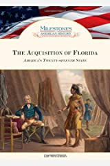 The Acquisition of Florida: America's Twenty-Seventh State (Milestones in American History) Kindle Edition