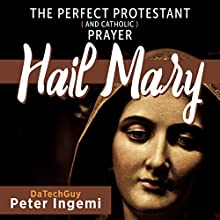 Hail Mary: The Perfect Protestant (and Catholic) Prayer Audiobook by Peter Ingemi Narrated by Chiquito Joaquim Crasto