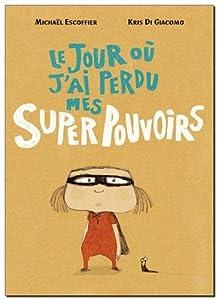 vignette de 'Le jour où j'ai perdu mes superpouvoirs (Michaël Escoffier)'