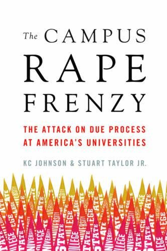 The Campus Rape Frenzy: The Attack on Due Process at America's Universities