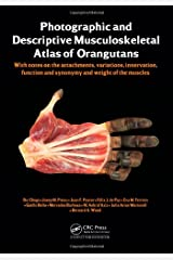 Photographic and Descriptive Musculoskeletal Atlas of Orangutans: with notes on the attachments, variations, innervations, function and synonymy and weight of the muscles Hardcover