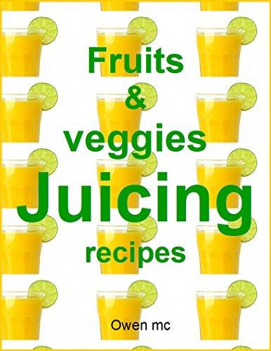 Fruits and veggies juicing recipes