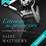 L'étreinte des promesses (La trilogie fire after dark 3) | Sadie Matthews