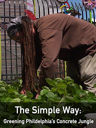Clip: The Simple Way: The Greening of Philadelphia's Concrete (Kensington Clips)