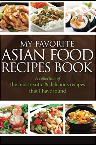 My Favorite Asian Food Recipes Book: A collection of the