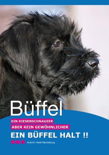 Büffel - ein Riesenschnauzer ... aber kein gewöhnlicher - ein Büffel halt (German Edition)