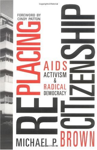 RePlacing Citizenship: AIDS Activism and Radical Democracy
