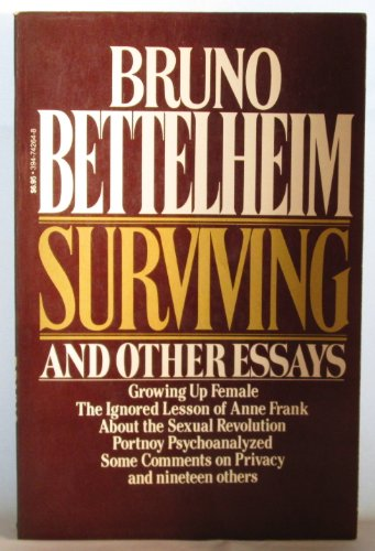 surviving and other essays Twenty-four essays, selected from throughout dr bettelheim's career, range over the entire spectrum of his concerns.