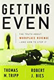 Getting Even: The Truth About Workplace Revenge-And How to Stop It