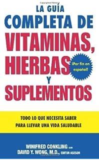 La Guia Completa de Vitaminas, Hierbas y Suplementos: Todo lo que Necesita Saber para