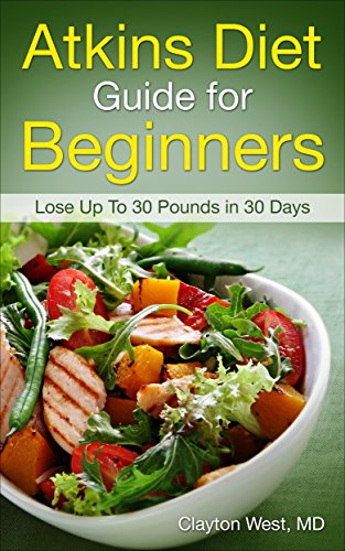 Atkins Diet Rapid Weight Loss: Atkins Diet Guide for Beginners - Lose Up To 30 Pounds in 30 Days (Atkins Diet Books, Atkins Diet Recipes, Diet Cookbook, ... Rapid Weight Loss, Low Carb, Weight Loss))