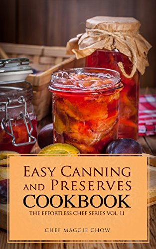 Easy Canning and Preserves Cookbook (Canning Cookbook, Canning Recipes, Preserves and Canning, Canning and Preserves, Canning 1) by [Maggie Chow, Chef]
