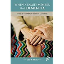 When a Family Member Has Dementia: Steps to Becoming a Resilient Caregiver