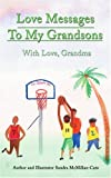 Love Messages to My Grandsons, Sandra McMillan-Cato, 0595202969