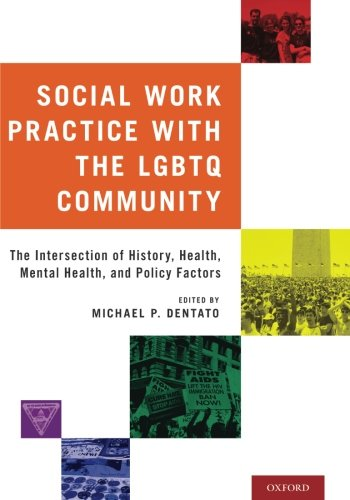 Social Work Practice with the LGBTQ Community: The Intersection of History, Health, Mental Health, and Policy Factors (History Of Social Welfare Policies And Programs)