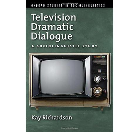Television Dramatic Dialogue: A Sociolinguistic Study OXF STU SOCIOLINGUISTICS: Amazon.es: Richardson, Kay: Libros en idiomas extranjeros